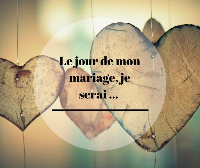 Le jour de mon mariage, je serai ... 🙃 1