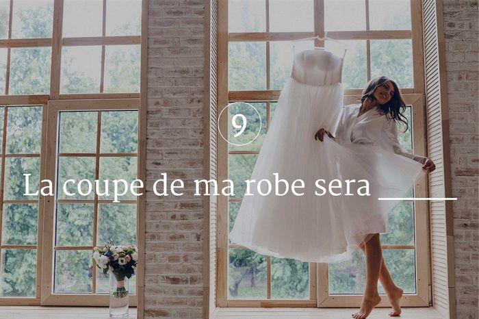 9. La coupe de ma robe sera ____ 1